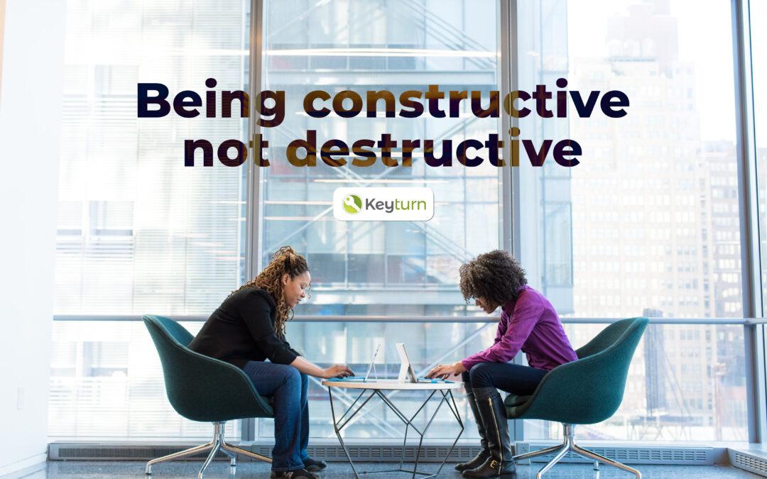 Being constructive not destructive